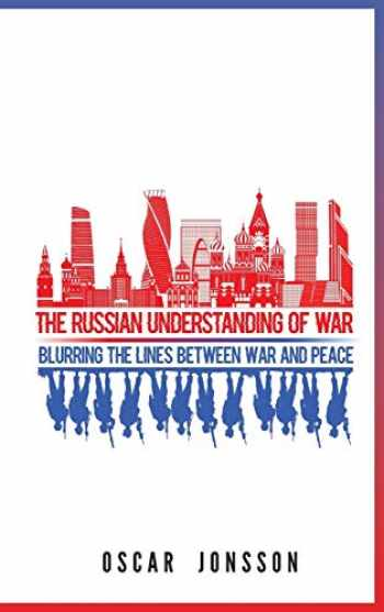 9781626167339-1626167338-The Russian Understanding of War: Blurring the Lines between War and Peace