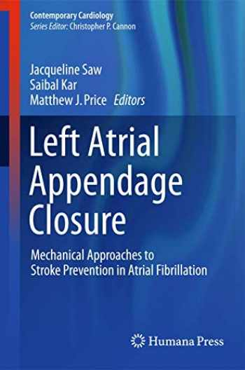 9783319162799-3319162799-Left Atrial Appendage Closure: Mechanical Approaches to Stroke Prevention in Atrial Fibrillation (Contemporary Cardiology)