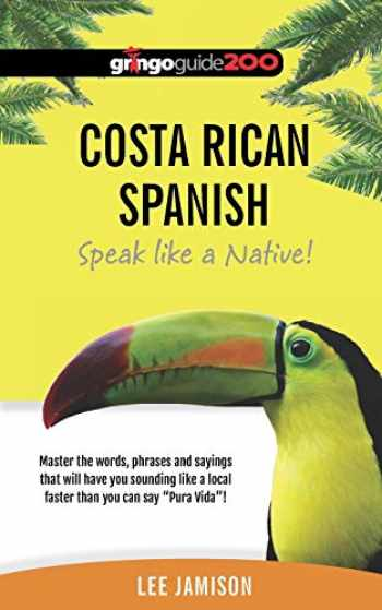 9780578414195-0578414198-Costa Rican Spanish: Speak like a Native!