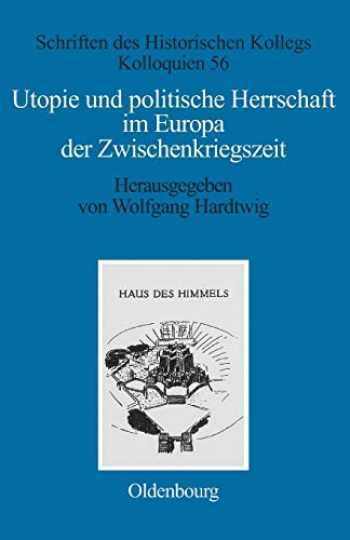 9783486566420-3486566423-Utopie Und Politische Herrschaft Im Europa Der Zwischenkriegszeit (Schriften Des Historischen Kollegs) (German Edition) (Schriften Des Historischen Kollegs, 56)