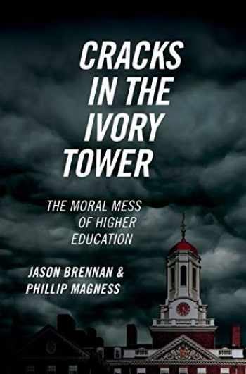 9780190846282-0190846283-Cracks in the Ivory Tower: The Moral Mess of Higher Education