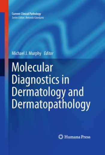 9781607611707-1607611708-Molecular Diagnostics in Dermatology and Dermatopathology (Current Clinical Pathology)