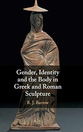 9781107039544-1107039541-Gender, Identity and the Body in Greek and Roman Sculpture