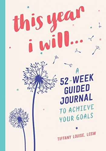 9781641523677-1641523670-This Year I Will...: A 52-Week Guided Journal to Achieve Your Goals