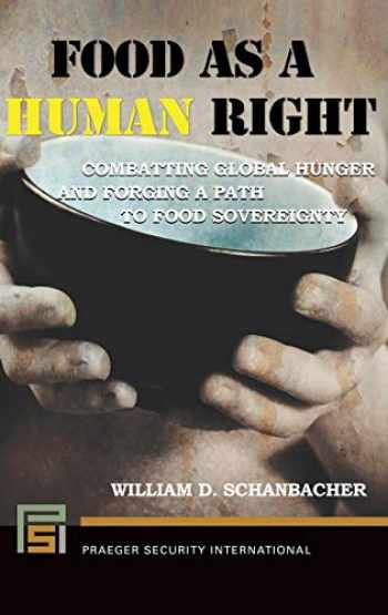 9781440861772-1440861773-Food as a Human Right: Combatting Global Hunger and Forging a Path to Food Sovereignty (Praeger Security International)