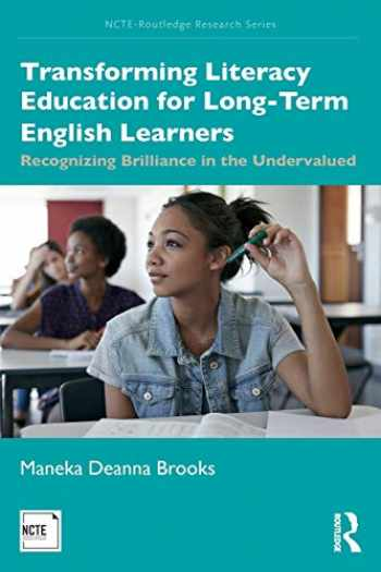 9781138558113-1138558117-Transforming Literacy Education for Long-Term English Learners: Recognizing Brilliance in the Undervalued (NCTE-Routledge Research Series)