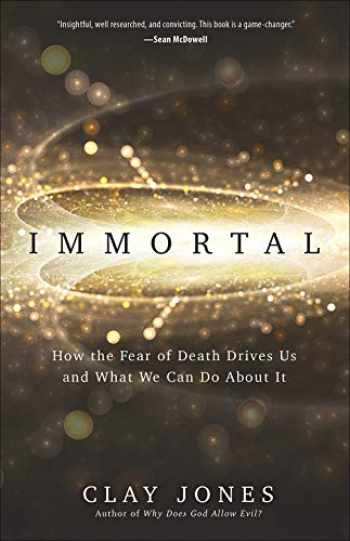 9780736978279-0736978275-Immortal: How the Fear of Death Drives Us and What We Can Do About It