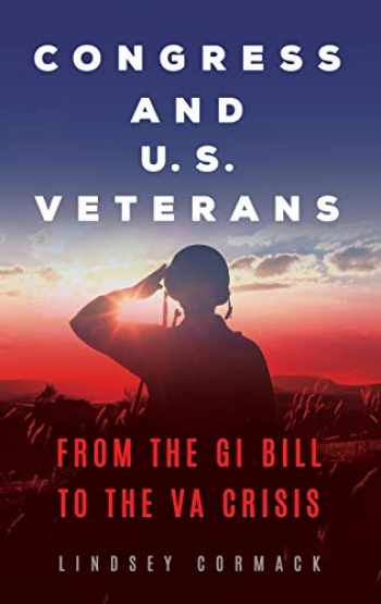 9781440858369-1440858365-Congress and U.S. Veterans: From the GI Bill to the VA Crisis (Conflict and Today's Congress)
