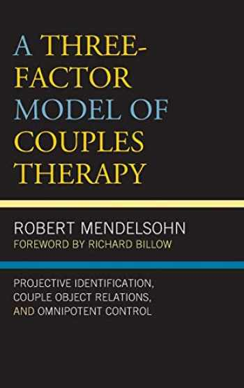 9781498557078-1498557074-A Three-Factor Model of Couples Therapy: Projective Identification, Couple Object Relations, and Omnipotent Control (Psychoanalytic Studies: Clinical, Social, and Cultural Contexts)