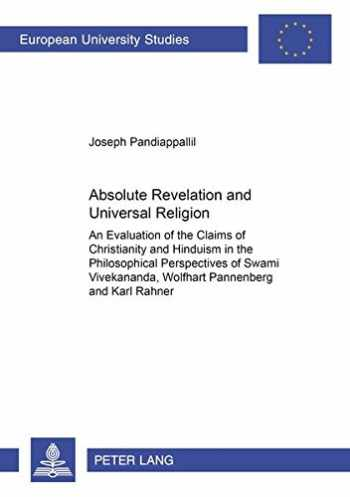 9783631543580-3631543581-Absolute Revelation and Universal Religion: An Evaluation of the Claims of Christianity and Hinduism in the Philosophical Perspectives of Swami ... / Publications Universitaires Européennes)