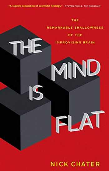 9780300248531-0300248539-The Mind Is Flat: The Remarkable Shallowness of the Improvising Brain