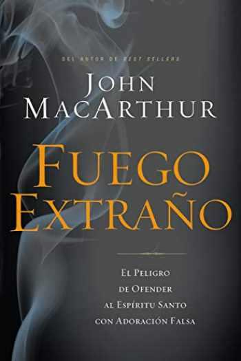 9781602559646-1602559643-Fuego extraño: El peligro de ofender al Espíritu Santo con adoración falsa (Spanish Edition)