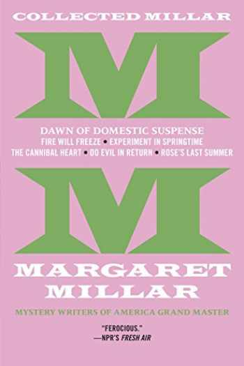 9781681990309-168199030X-Collected Millar: The Dawn of Domestic Suspense: Fire Will Freeze; Experiment In Springtime; The Cannibal Heart; Do Evil In Return; Rose's Last Summer