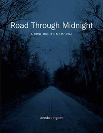 9781469654232-1469654237-Road Through Midnight: A Civil Rights Memorial (Documentary Arts and Culture, Published in association with the Center for Documentary Studies at Duke University)