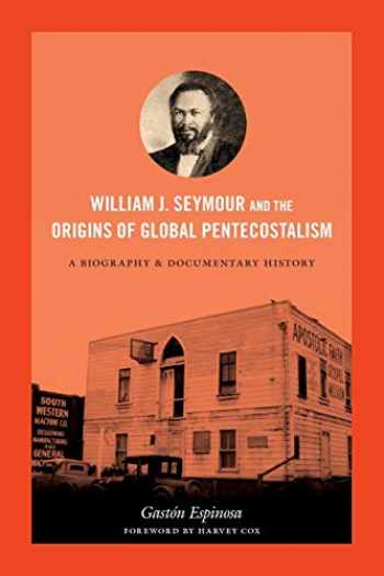 9780822356356-082235635X-William J. Seymour and the Origins of Global Pentecostalism: A Biography and Documentary History