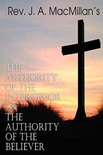 9781612036021-1612036023-REV. J. A. MacMillan's the Authority of the Intercessor & the Authority of the Believer