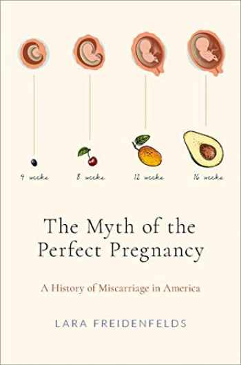 9780190869816-019086981X-The Myth of the Perfect Pregnancy: A History of Miscarriage in America