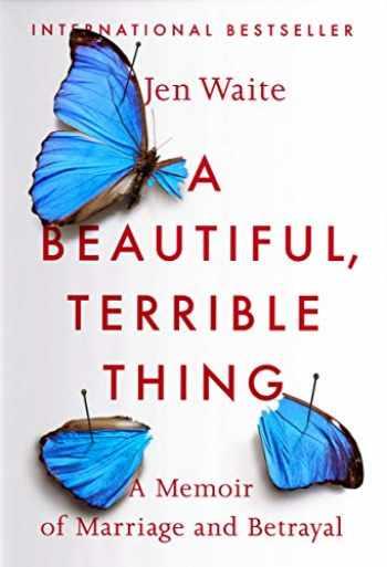 9780735216518-0735216517-A Beautiful, Terrible Thing: A Memoir of Marriage and Betrayal