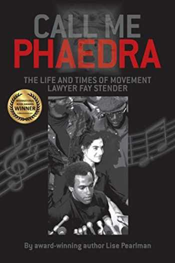 9781587904356-1587904357-Call Me Phaedra: The Life and Times of Movement Lawyer Fay Stender
