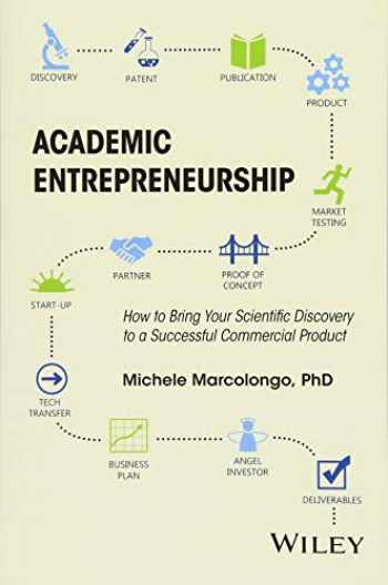 9781118859087-1118859081-Academic Entrepreneurship: How to Bring Your Scientific Discovery to a Successful Commercial Product