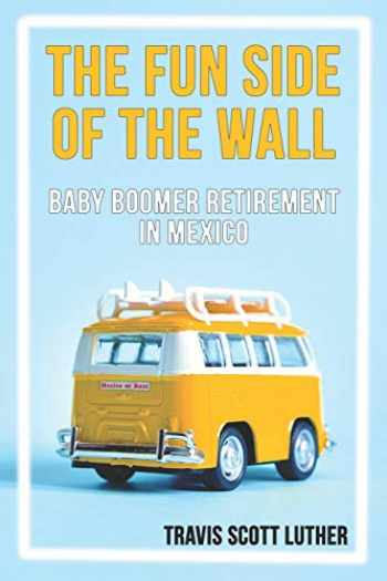 9781647640026-1647640024-The Fun Side of the Wall: Baby Boomer Retirement in Mexico