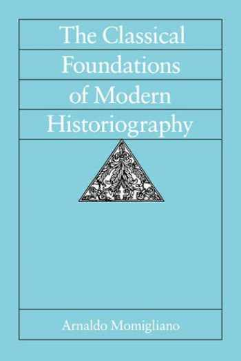 9780520078703-0520078705-The Classical Foundations of Modern Historiography (Volume 54) (Sather Classical Lectures)
