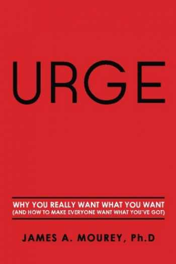 9780615874623-0615874622-Urge: Why You Really Want What You Want (And How To Make Everyone Want What You've Got)