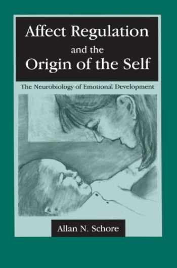 9780805834598-0805834591-Affect Regulation and the Origin of the Self: The Neurobiology of Emotional Development