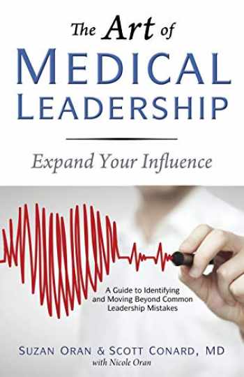 9781627871778-1627871772-The Art of Medical Leadership: Expand Your Influence; A Guide to Identifying and Moving Beyond Common Leadership Mistakes