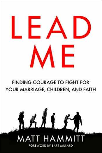 9780525653318-0525653317-Lead Me: Finding Courage to Fight for Your Marriage, Children, and Faith