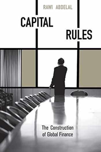 9780674034556-0674034554-Capital Rules: The Construction of Global Finance