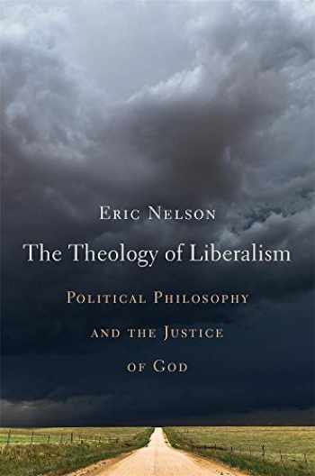 9780674240940-0674240944-The Theology of Liberalism: Political Philosophy and the Justice of God