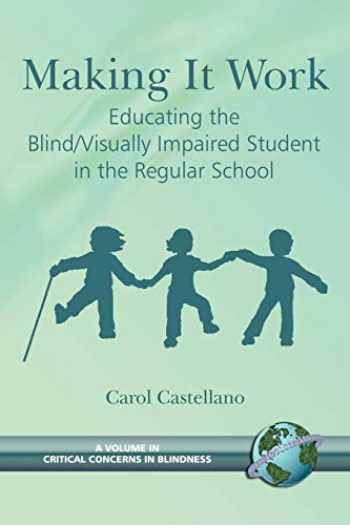 9781593114183-1593114184-Making It Work: Educating the BlindVisually Impaired Student in the Regular School (Critical Concerns in Blindness)