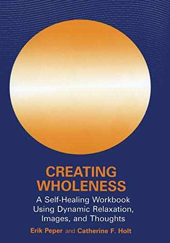 9780306441721-0306441721-Creating Wholeness: A Self-Healing Workbook Using Dynamic Relaxation, Images, and Thoughts