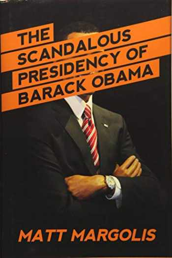 9781682615812-1682615812-The Scandalous Presidency of Barack Obama