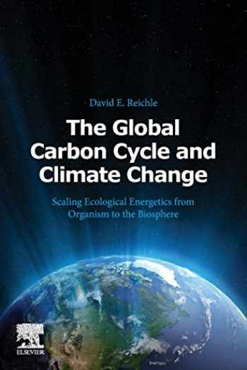 9780128202449-0128202440-The Global Carbon Cycle and Climate Change: Scaling Ecological Energetics from Organism to the Biosphere