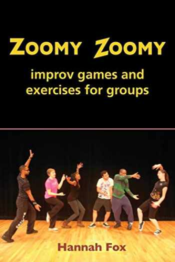 9780964235083-0964235080-Zoomy Zoomy: improv games and exercises for groups