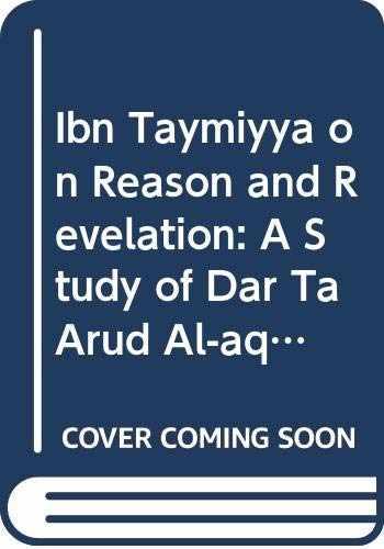 9789004412859-9004412859-Ibn Taymiyya on Reason and Revelation A Study of Dar taru al-aql wa-l-naql (Islamic Philosophy, Theology and Science. Texts and Studies)