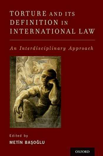 9780199374625-0199374627-Torture and Its Definition In International Law: An Interdisciplinary Approach