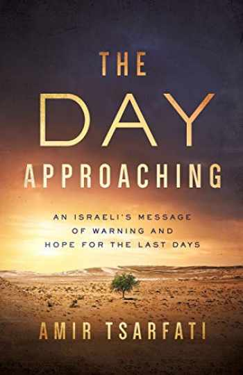 9780736981057-0736981055-The Day Approaching: An Israeli's Message of Warning and Hope for the Last Days