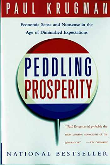 9780393312928-0393312925-Peddling Prosperity: Economic Sense and Nonsense in an Age of Diminished Expectations (Norton Paperback)