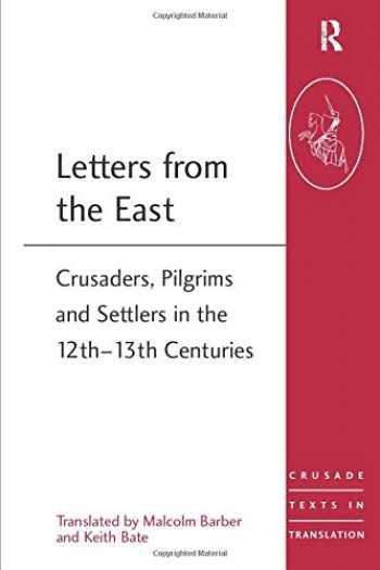 9781472413932-1472413938-Letters from the East: Crusaders, Pilgrims and Settlers in the 12th–13th Centuries (Crusade Texts in Translation)