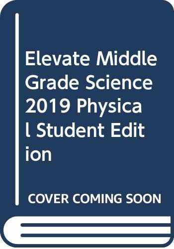 9780328948581-0328948586-ELEVATE MIDDLE GRADE SCIENCE 2019 PHYSICAL STUDENT EDITION