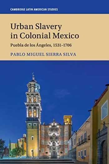 9781108412186-1108412181-Urban Slavery in Colonial Mexico: Puebla de los Ángeles, 1531-1706 (Cambridge Latin American Studies)