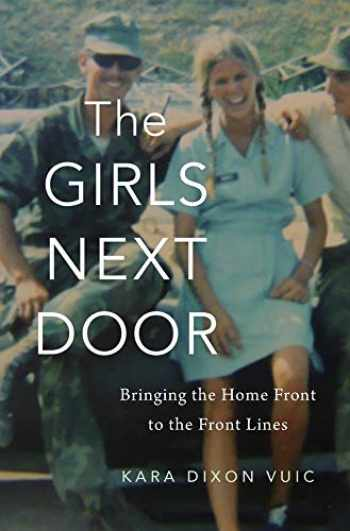 9780674986381-0674986385-The Girls Next Door: Bringing the Home Front to the Front Lines