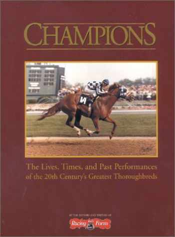 9780964849396-0964849399-Champions: The Lives, Times, and Past Performances of the 20th Century's Greatest Thoroughbreds