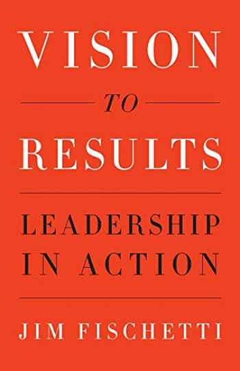 9781544513966-1544513968-Vision to Results: Leadership in Action