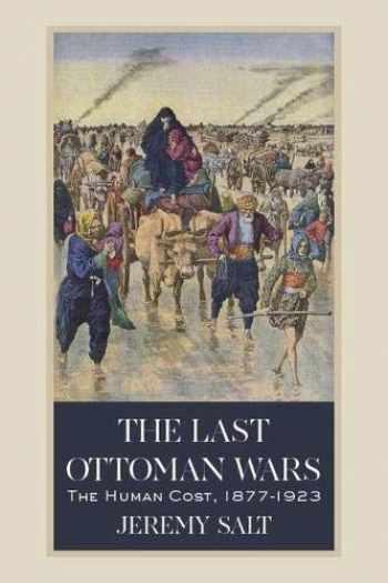 9781607817048-1607817047-The Last Ottoman Wars: The Human Cost, 1877–1923
