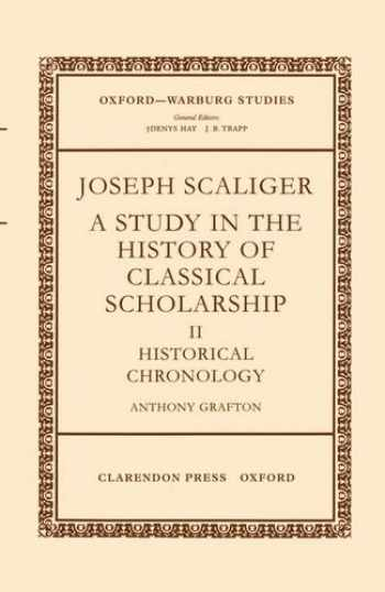 9780199206018-0199206015-Joseph Scaliger: A Study in the History of Classical Scholarship. Volume II: Historical Chronology (Oxford-Warburg Studies)