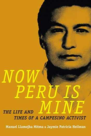 9780822362388-0822362384-Now Peru Is Mine: The Life and Times of a Campesino Activist (Narrating Native Histories)